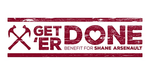 Get 'Er Done: Fundraiser for Shane Arsenault