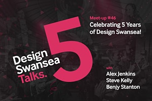 Design Swansea #46: Talks with Alex Jenkins, Steve Kelly & Benjy Stanton