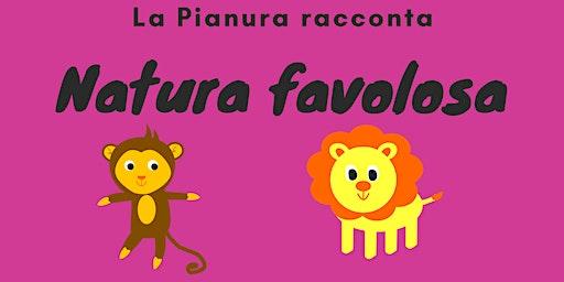 "La Pianura racconta: ""Natura favolosa"""