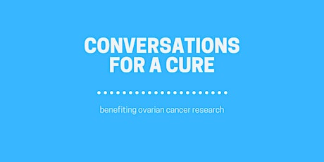 Conversations for a Cure: Luncheon Benefiting Ovarian Cancer Research tickets