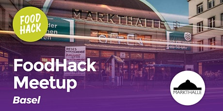 FoodHack Meetup Basel @Martkhalle tickets