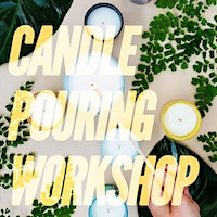 Candle Pouring Workshop!