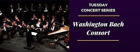 Tuesday Concert Series: Washington Bach Consort tickets