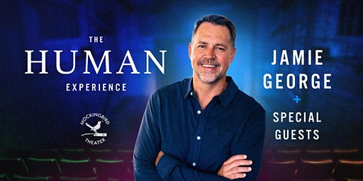 The Human Experience: A Live Show Hosted By Jamie George