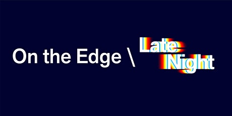On The Edge \ Late Night tickets