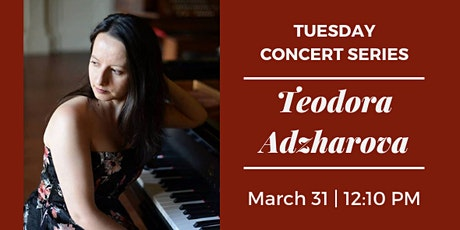 Tuesday Concert Series: Teodora Adzharova tickets