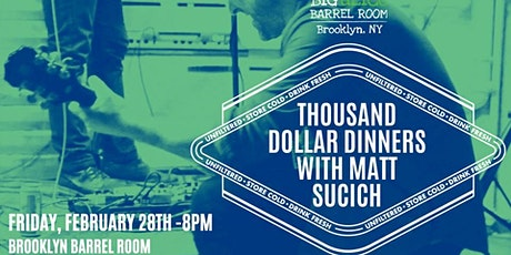 Thousand Dollar Dinners with Matt Sucich tickets