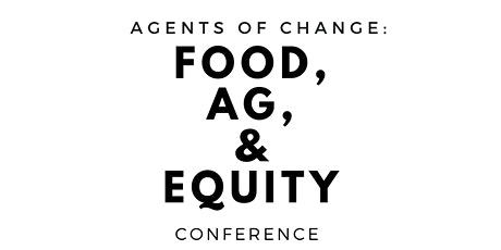 AGENTS OF CHANGE :FOOD,AG & EQUITY CONFERENCE tickets