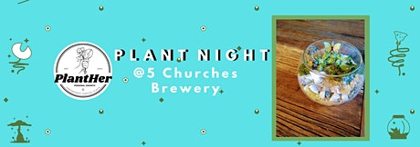 Create Your Own Bubble Bowl Terrarium: PlantHer Plant Night @ 5Churches tickets