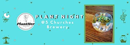 Create Your Own Bubble Bowl Terrarium: PlantHer Plant Night @ 5Churches