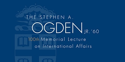 The 100th Stephen A. Ogden Jr. '60 Memorial Lecture on International Affairs: The Rt. Hon. Theresa May MP, Prime Minister of the United Kingdom (2016-2019)