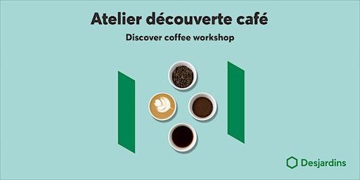 Atelier découverte café Desjardins - Ouest de Montréal