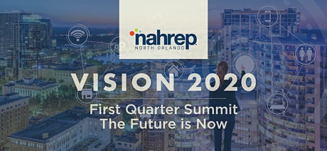 NAHREP NORTH ORLANDO: Vision 2020 First Quarter Summit The Future is Now tickets