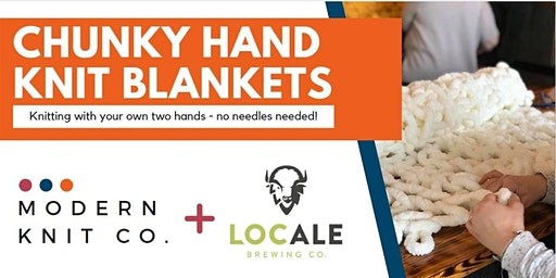Chunky Hand Knit Blankets at LocAle Brewing (3/14)