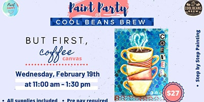 """But First Coffee"""" Paint Party"""
