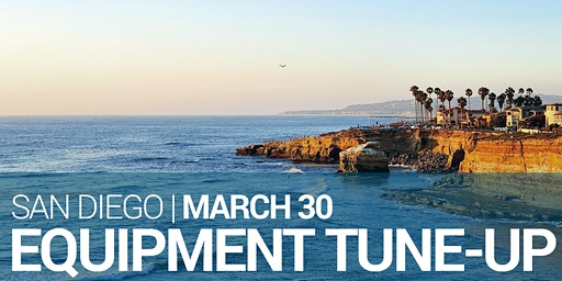 Equipment Tune-up – San Diego – March 2020