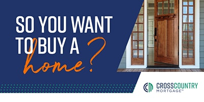 So you want to buy a home?