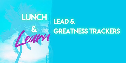 Lunch & Learn: Lead & Greatness Trackers