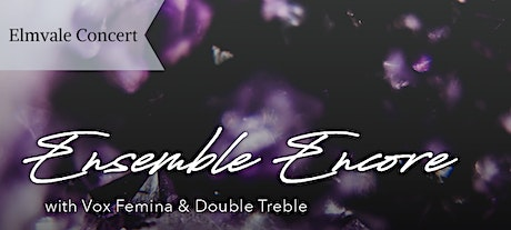 Elmvale Ensemble Encore with Vox Femina & Double Treble tickets