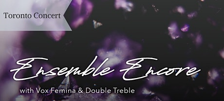 Toronto Ensemble Encore with Vox Femina & Double Treble tickets