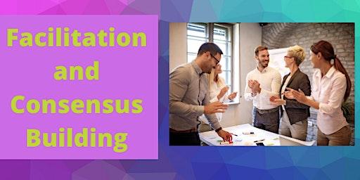 Facilitation and Consensus Building