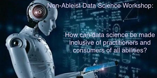 Non-ableist Data Science Workshop: Exploring data science and inclusion