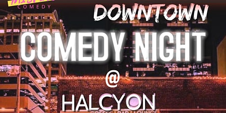 Downtown Comedy Night @ Halcyon tickets