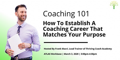 Coaching 101: How To Establish A Coaching Career That Matches Your Purpose tickets