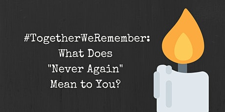 """#TogetherWeRemember: What does """"never again"""" mean to you? tickets"""