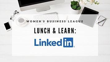Women's Business League Lunch & Learn: LinkedIn