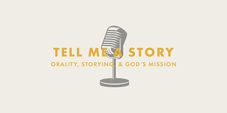 Tell Me A Story: Orality, Storying, & God's Mission tickets