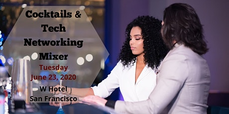 Cocktails and Tech Networking Mixer | SF W Hotel | June 23, 2020 tickets