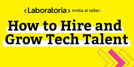 """Taller """"How To Hire and Grow Tech Talent"""" by Laboratoria entradas"""