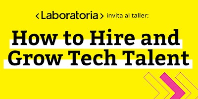 """Taller """"How To Hire and Grow Tech Talent"""" by Laboratoria"""