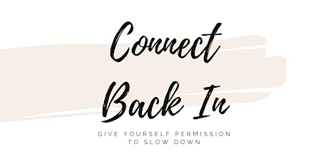 Connect Back In Event: Give Yourself Permission to Slow Down tickets