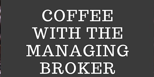 Coffee with the Managing Broker