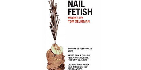 Nail Fetish works by Tom Seligman Closing Reception  tickets