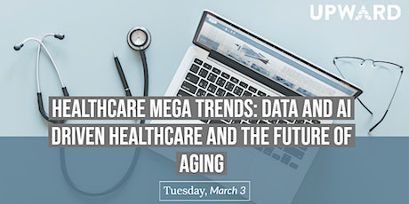 UPWARD Women Israel: Healthcare Mega Trends: Data and AI driven Healthcare and The Future of Aging tickets