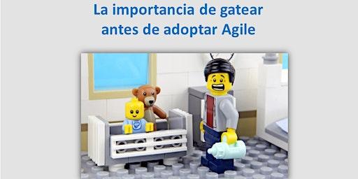 LA IMPORTANCIA DE GATEAR ANTES DE ADOPTAR AGILE