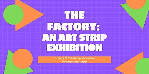 The Factory: An Art Strip Exhibition