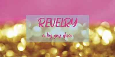 Revelry: A Big Gay Disco