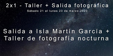 2x1 - TALLER DE FOTOGRAFÍA NOCTURNA Y SALIDA A LA ISLA MARTÍN GARCÍA - 21 -22 Y 23 DE MARZO entradas