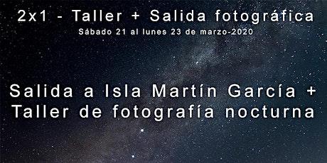 TALLER DE FOTOGRAFÍA NOCTURNA Y SALIDA A LA ISLA MARTÍN GARCÍA - 21 -22 Y 23 DE MARZO entradas