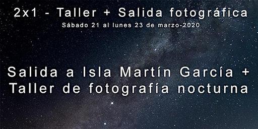 TALLER DE FOTOGRAFÍA NOCTURNA Y SALIDA A LA ISLA MARTÍN GARCÍA - 21 -22 Y 23 DE MARZO