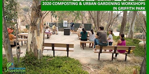 3/14/20 Free LASAN Composting & Urban Gardening Workshop - Griffith Park