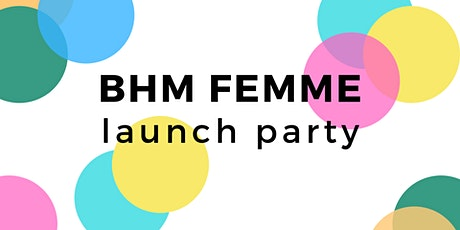 BHM FEMME // Launch Party tickets