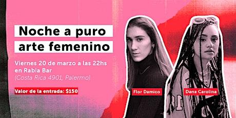 Dana Carolina & Flor Damico en Rabia Bar entradas