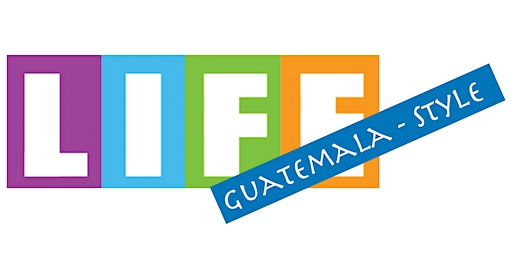 Experience Real Life - Guatemala Style