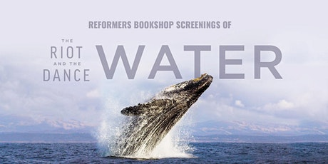 The Riot and the Dance: Water -- Screenings at Reformers Bookshop tickets