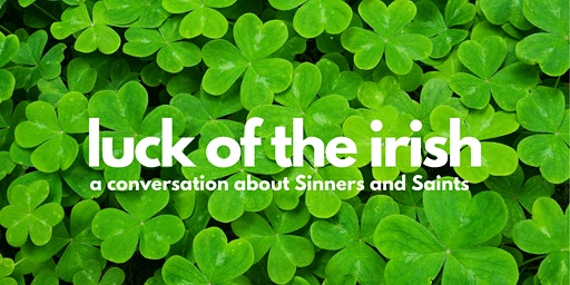 The Luck of the Irish - A Conversation About Sinners & Saints, Bay Area